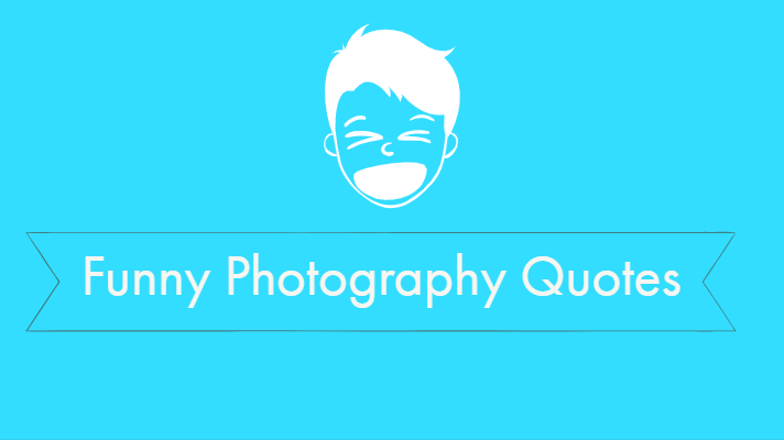 Funny Photography Quotes The Photography Quotes